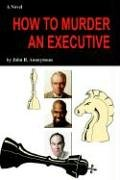 How to Murder an Executive: How and When and Why 9781420804980