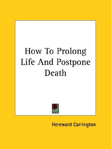 How to Prolong Life and Postpone Death