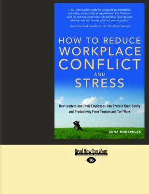 How to Reduce Workplace Conflict and Stress: How Leaders and Their Employees Can Protect Their Sanity and Productivity from Tension and Turf Wars (Eas 9781427098887