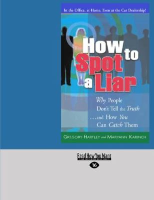 How to Spot a Liar: Why People Don't Tell the Truth ... and How You Can Catch Them (Easyread Large Edition) 9781427093646