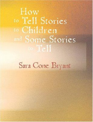 How to Tell Stories to Children and Some Stories to Tell 9781426498787