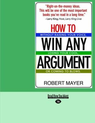 How to Win Any Argument: Without Raising Your Voice, Losing Your Cool, or Coming to Blows (Easyread Large Edition) 9781427095435