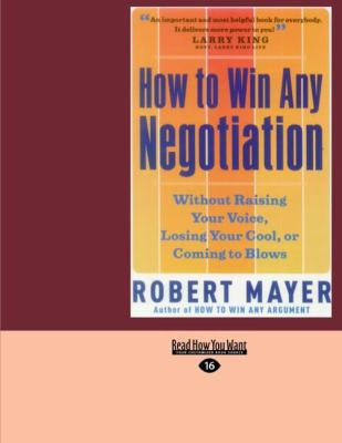 How to Win Any Negotiation: Without Raising Your Voice, Losing Your Cool, or Coming to Blows 9781427090379