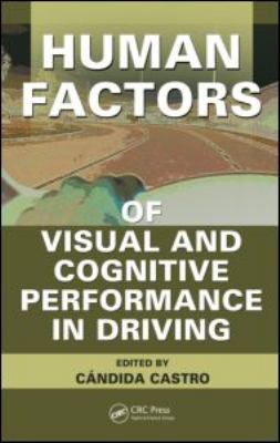 Human Factors of Visual and Cognitive Performance in Driving 9781420055306