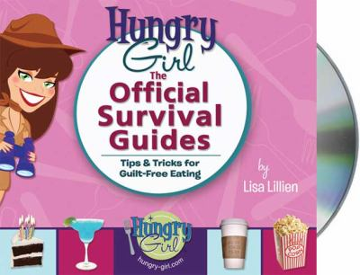 Hungry Girl: The Official Survival Guides: Tips & Tricks for Guilt-Free Eating 9781427207524