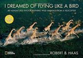 I Dreamed of Flying Like a Bird: My Adventures Photographing Wild Animals from a Helicopter 6431392