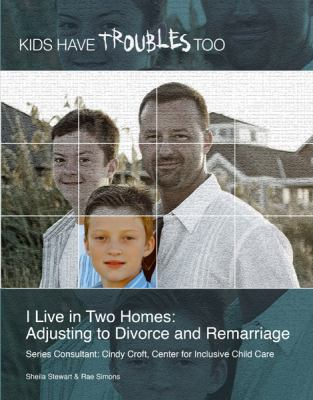 I Live in Two Homes: Adjusting to Divorce and Remarriage 9781422219072