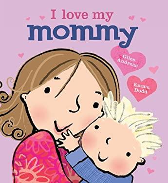 I Love My Mommy - Andreae, Giles / Dodd, Emma