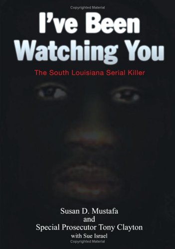 I've Been Watching You: The South Louisiana Serial Killer 9781425913267