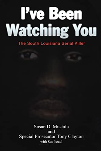I've Been Watching You: The South Louisiana Serial Killer 9781425913274