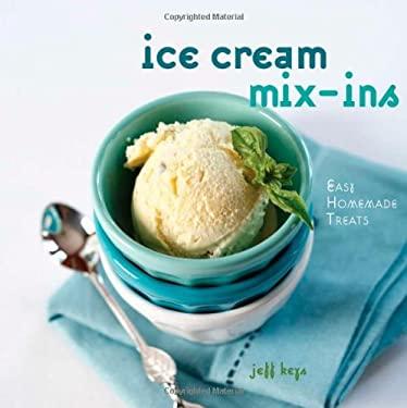 Ice Cream Mix-Ins: Easy Homemade Treats 9781423604532