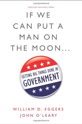 If We Can Put a Man on the Moon...: Getting Big Things Done in Government 9781422166369