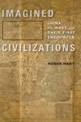 Imagined Civilizations: China, the West, and Their First Encounter 9781421406060