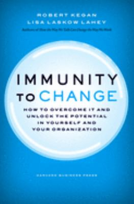 Immunity to Change: How to Overcome It and Unlock Potential in Yourself and Your Organization 9781422117361