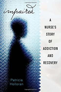 Impaired: A Nurse's Story of Addiction and Recovery 9781427798626