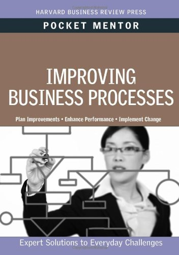 Improving Business Processes: Expert Solutions to Everyday Challenges 9781422129739