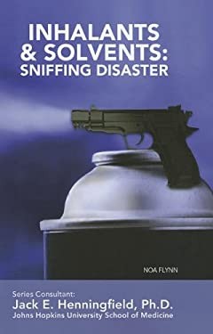 Inhalants & Solvents: Sniffing Disaster 9781422224342