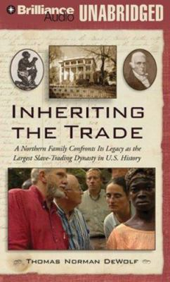 Inheriting the Trade: A Northern Family Confronts Its Legacy as the Largest Slave-Trading Dynasty in U.S. History 9781423350644
