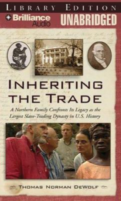 Inheriting the Trade: A Northern Family Confronts Its Legacy as the Largest Slave-Trading Dynasty in U.S. History 9781423350651
