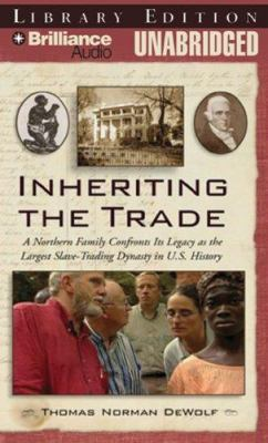 Inheriting the Trade: A Northern Family Confronts Its Legacy as the Largest Slave-Trading Dynasty in U.S. History 9781423350675