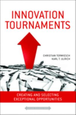 Innovation Tournaments: Creating and Selecting Exceptional Opportunities 9781422152225
