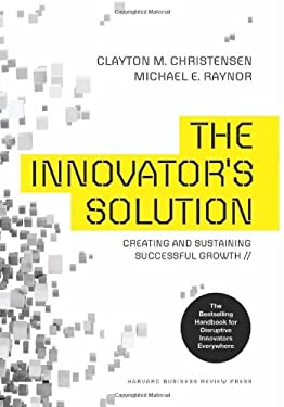 Innovator's Solution: Creating and Sustaining Successful Growth