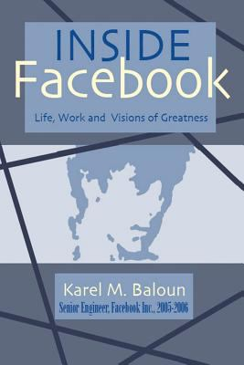 Inside Facebook: Life, Work and Visions of Greatness 9781425113001