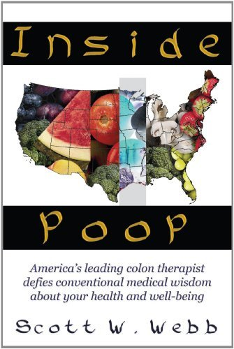 Inside Poop: America's Leading Colon Therapist Defies Conventional Medical Wisdom about Your Health and Well-Being 9781425902117