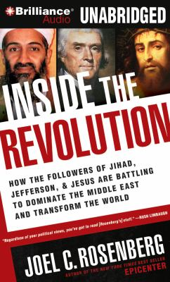 Inside the Revolution: How the Followers of Jihad, Jefferson & Jesus Are Battling to Dominate the Middle East and Transform the World 9781423380580