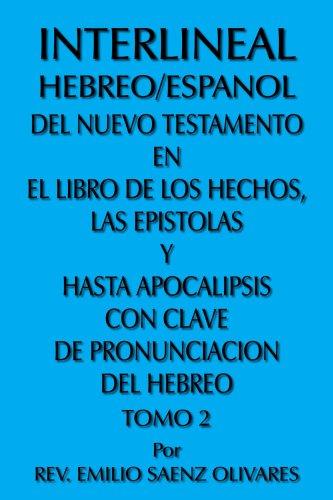 Interlineal Hebreo/Espanol del Nuevo Testamento En El Libro de Los Hechos, Las Epistolas y Hasta Apocalipsis Con Clave de Pronunciacion del Hebreo: To 9781425930233