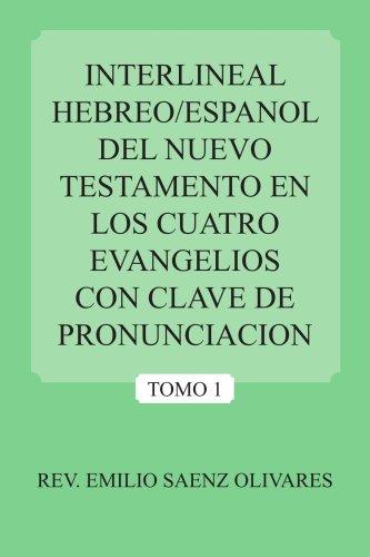 Interlineal Hebreo/Espanol del Nuevo Testamento En Los Cuatro Evangelios Con Clave de Pronunciacion 9781425922863