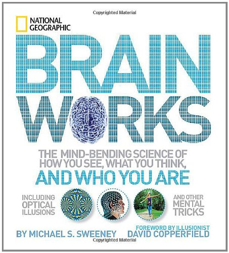 Brainworks: The Mind-Bending Science of How You See, What You Think, and Who You Are 9781426207570