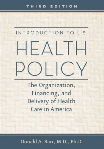 Introduction to U.S. Health Policy: The Organization, Financing, and Delivery of Health Care in America 9781421402178