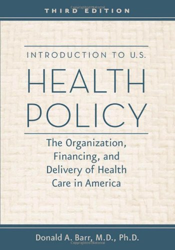 Introduction to U.S. Health Policy: The Organization, Financing, and Delivery of Health Care in America 9781421402185