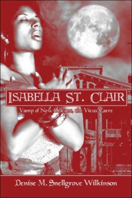 Isabella St. Clair: Vamp of New Orleans, the Vieux Carre 9781424196128