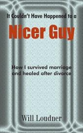It Couldn't Have Happened to a Nicer Guy: How I Survived Marriage and Healed After Divorce