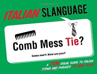 Italian Slanguage: A Fun Visual Guide to Italian Terms and Phrases 9781423624912