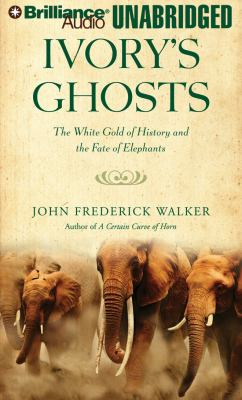Ivory's Ghosts: The White Gold of History and the Fate of Elephants 9781423378006