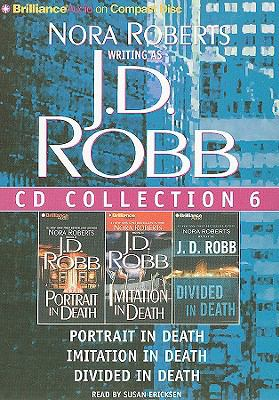 J.D. Robb CD Collection 6: Portrait in Death/Imitation in Death/ Divided in Death