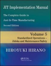 JIT Implementation Manual: The Complete Guide to Just-In-Time Manufacturing, Volume 5: Standardized Operations - Jidoka and Mainte -  Hirano, Hiroyuki