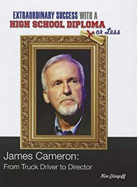 James Cameron: From Truck Driver to Director 9781422224816