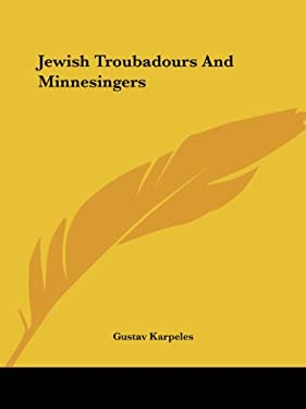 Jewish Troubadours and Minnesingers 9781425461867
