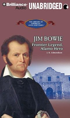 Jim Bowie: Frontier Legend, Alamo Hero 9781423394228
