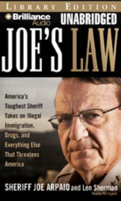 Joe's Law: America's Toughest Sheriff Takes on Illegal Immigration, Drugs, and Everything Else That Threatens America 9781423364290