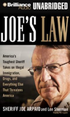 Joe's Law: America's Toughest Sheriff Takes on Illegal Immigration, Drugs, and Everything Else That Threatens America 9781423364306