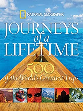 Journeys of a Lifetime: 500 of the World's Greatest Trips 9781426201257