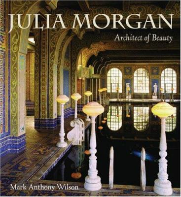 Julia Morgan: Architect of Beauty 9781423600886
