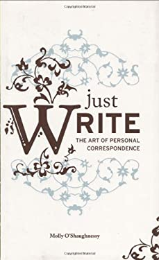 Just Write: The Art of Personal Correspondence 9781423602613