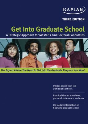 Kaplan Get Into Graduate School: A Strategic Approach for Master's and Doctoral Candidates 9781427797834