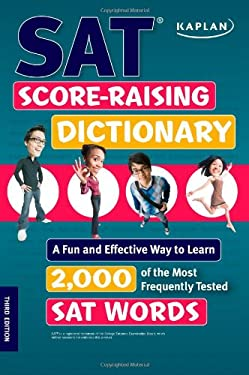 Kaplan SAT Score-Raising Dictionary: A Fun and Effective Way to Learn 2,000 of the Most Frequently Tested SAT Words 9781427798640